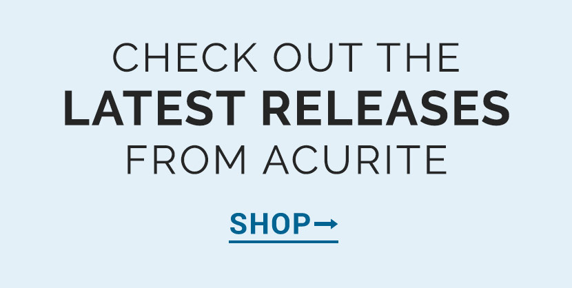 Check out the latest releases from AcuRite | AcuRite Weather